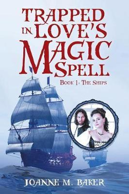 Trapped in Love's Magic Spell by Joanne M Baker