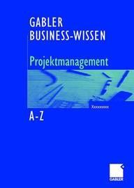 Business-Wissen Projektmanagement Von a - Z by Bernhard Hobel