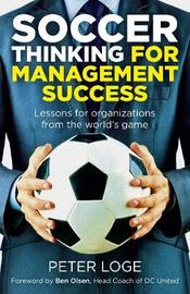 Soccer Thinking for Management Success by Peter Loge