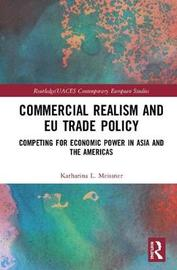 Commercial Realism and EU Trade Policy by Katharina L. Meissner