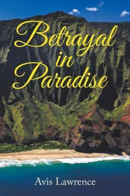 Betrayal in Paradise by Avis Lawrence