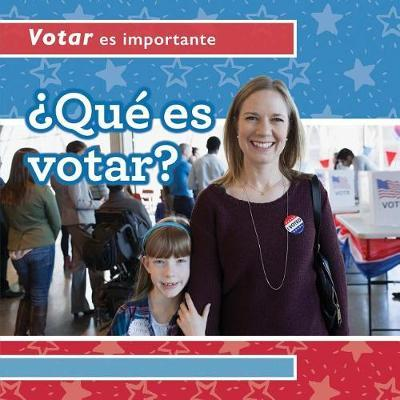 Qu Es Votar? (What Is Voting?) by Kristen Rajczak Nelson