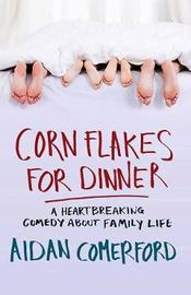 Corn Flakes for Dinner by Aidan Comerford