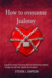 How to Overcome Jealousy by Steven J Simpson