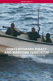 Contemporary Piracy and Maritime Terrorism by Martin N. Murphy