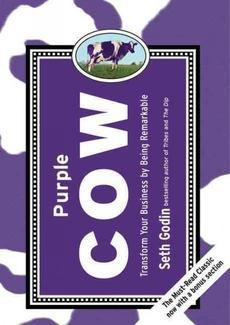 Purple Cow, New Edition: Transform Your Business by Being Remarkable--Includes New Bonus Chapter by Seth Godin