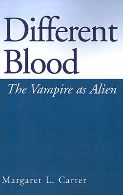 Different Blood: The Vampire as Alien by Margaret L Carter