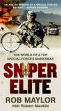 Sniper Elite: The World of a Top Special Forces Marksman by Rob Maylor