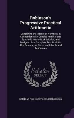 Robinson's Progressive Practical Arithmetic by Daniel W Fish