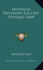 Nouvelles Reflexions Sur L'Art Poetique (1668) by Bernard Lamy