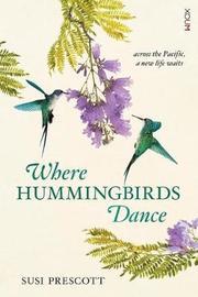 Where Hummingbirds Dance by Susi Prescott