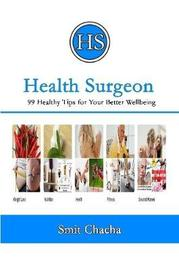 Health Surgeon: 99 Healthy Tips for Your Better Wellbeing by Smit Chacha image