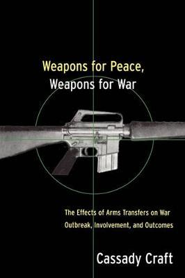 Weapons for Peace, Weapons for War by Cassady B. Craft