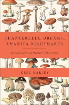 Chanterelle Dreams, Amanita Nightmares by Greg Marley