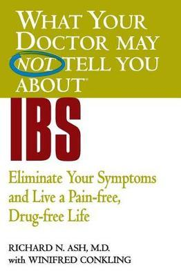 What Your Doctor May Not Tell You About IBS: Eliminate Your Symptoms and Live a Pain-Free, Drug-Free Life by R. Ash image