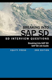 Breaking Into SAP SD: SAP SD Interview Questions, Answers, and Explanations (SAP SD Job Guide) by Jim Stewart (Leeds Metropolitan University, UK Leeds Metropolitan University Leeds Metropolitan University Leeds Metropolitan University University of