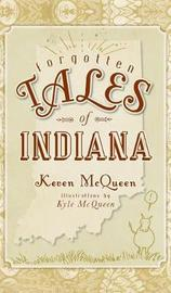 Forgotten Tales of Indiana by Keven McQueen