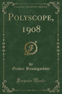 Polyscope, 1908 (Classic Reprint) by Grover Baumgartner