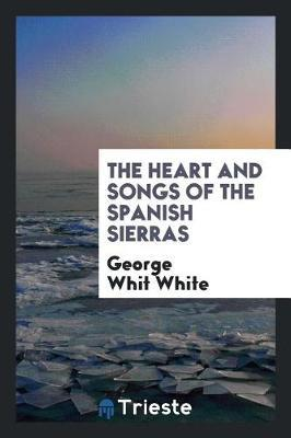 The Heart and Songs of the Spanish Sierras by George Whit White image