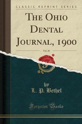 The Ohio Dental Journal, 1900, Vol. 20 (Classic Reprint) by L P Bethel