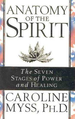 Anatomy of the Spirit: The Seven Stages of Power and Healing by Caroline Myss