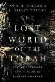 The Lost World of the Torah by John H. Walton
