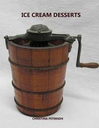 Ice Cream Desserts by Christina Peterson