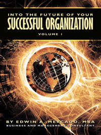 Into the Future of Your Successful Organization: Volume 1 by Edwin A. Mercado
