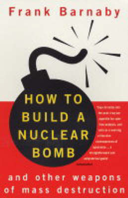 How to Build a Nuclear Bomb: And Other Weapons of Mass Destruction by Dr Frank Barnaby