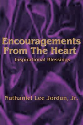 Encouragements from the Heart: Inspirational Blessings I by Nathaniel L. Jordan