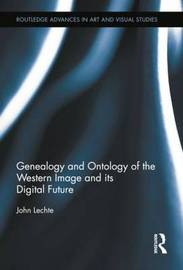 Genealogy and Ontology of the Western Image and its Digital Future by John Lechte