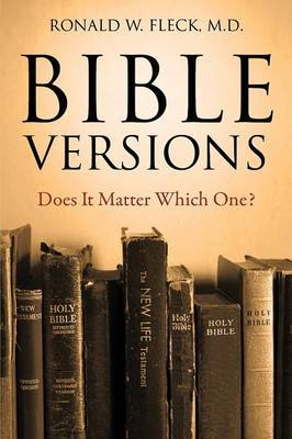 Bible Versions--Does It Matter Which One? by Ronald W Fleck MD image