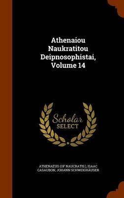 Athenaiou Naukratitou Deipnosophistai, Volume 14 by Athenaeus Of Naucratis image