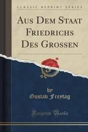 Aus Dem Staat Friedrichs Des Grossen (Classic Reprint) by Gustav Freytag