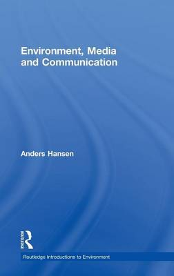 Environment, Media and Communication by Anders Hansen