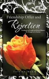 Friendship Offer and Rejection: A Collection of Eventful and Diverse Memory. the Struggle of a Journey. by Fatema Miah