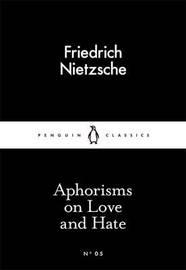 Aphorisms on Love and Hate by Friedrich Wilhelm Nietzsche