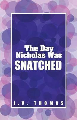 The Day Nicholas Was Snatched by J.V. Thomas