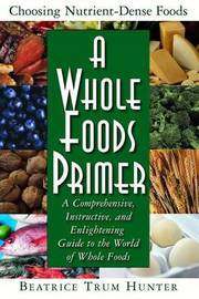 A Whole Foods Primer by Beatrice Trum Hunter