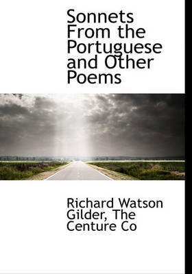Sonnets from the Portuguese and Other Poems by Richard Watson Gilder