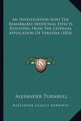 An Investigation Into the Remarkable Medicinal Effects Resulting from the External Application of Veratria (1834) by Alexander Turnbull image