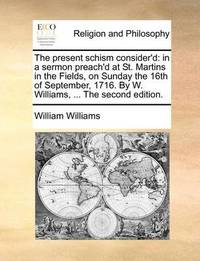 The Present Schism Consider'd by William Williams image