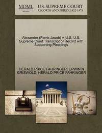 Alexander (Ferris Jacob) V. U.S. U.S. Supreme Court Transcript of Record with Supporting Pleadings by Herald Price Fahringer