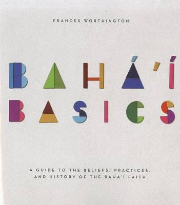 Baha'i Basics by Frances, Worthington