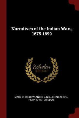 Narratives of the Indian Wars, 1675-1699 by Mary White Rowlandson