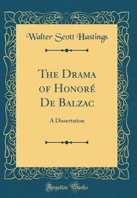 The Drama of Honore de Balzac by Walter Scott Hastings image