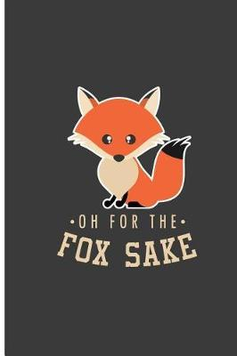Oh For The Fox Sake by Travis Kelley