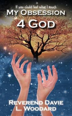 My Obsession 4 God: If You Could Feel What I Touch by Reverend Davie L. Woodard image
