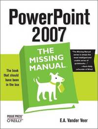 PowerPoint 2007: the Missing Manual by Emily A Vander Veer