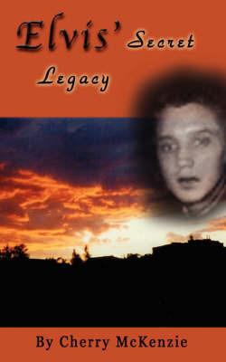 Elvis' Secret Legacy by Cherry McKenzie